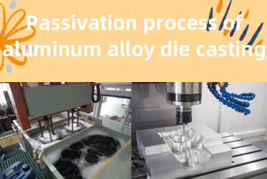 3 Advantages of Passivation for aluminum alloy die castings