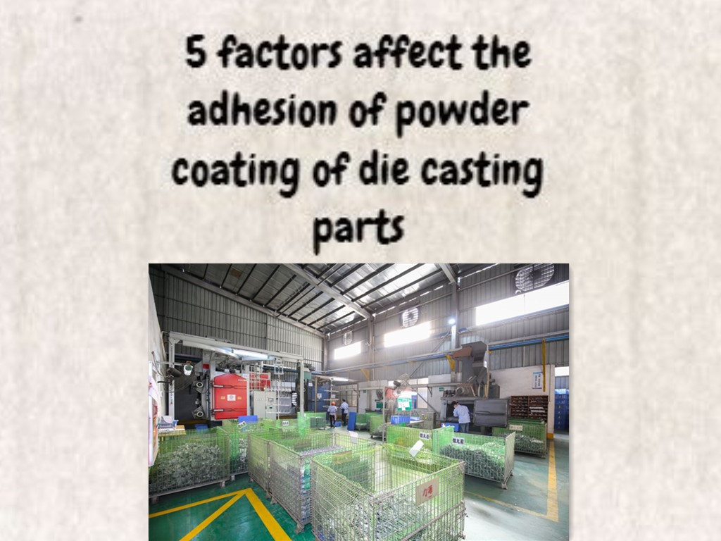 5 factors affect the adhesion of powder coating of die casting parts