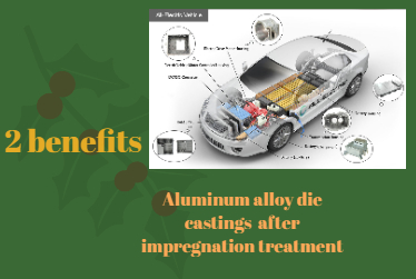 2 benefits of aluminum alloy die castings after impregnation treatment